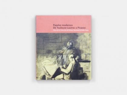 Papeles modernos. De Toulouse-Lautrec a Picasso